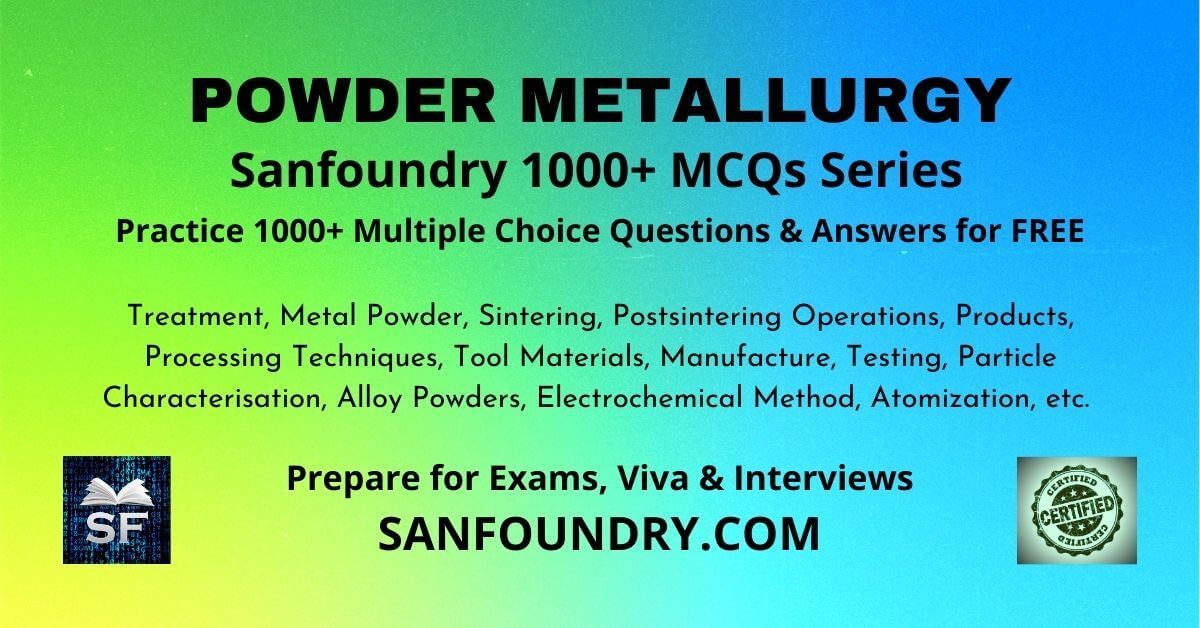 Powder Metallurgy Multiple Choice Questions and Answers MCQs