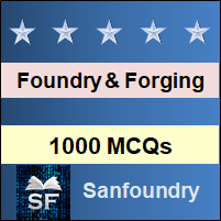 Foundry and Forging MCQ - Multiple Choice Questions and Answers