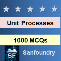 Unit Processes MCQ - Multiple Choice Questions and Answers